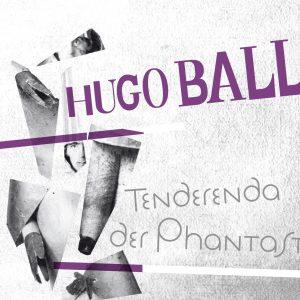 Hugo Ball: Tenderenda der Phantast (1/2)